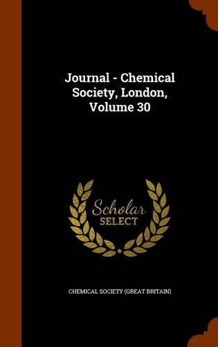 Journal - Chemical Society, London, Volume 30 PDF
