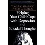 Helping Your Child Cope with Depression and Suicidal Thoughts, Shamoo, Tonia K. and Patros, Philip G., 0029284554