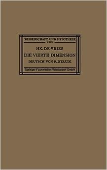 Die Vierte Dimension: Eine Einf????hrung in das Vergleichende Studium der Verschiedenen Geometrien (Wissenschaft und Hypothese) (German Edition) by Hk. De Vries (1926-01-01)