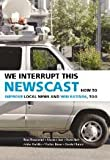 We Interrupt This Newscast : How to Improve Local News and Win Ratings, Too, Just, Marion and Rosenstiel, Tom, 0521691540