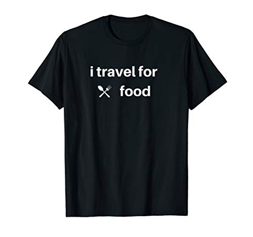 I travel For Food Quote Slogan Fun Gift Blogger T-shirt