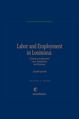 Labor and Employment in Louisiana:  A Guide to Employment Laws, Regulations & Practices