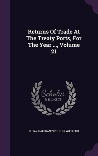 Download Returns of Trade at the Treaty Ports, for the Year ..., Volume 21 ebook