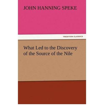 [ [ [ What Led to the Discovery of the Source of the Nile [ WHAT LED TO THE DISCOVERY OF THE SOURCE OF THE NILE ] By Speke, John Hanning ( Author )Nov-09-2011 Paperback PDF