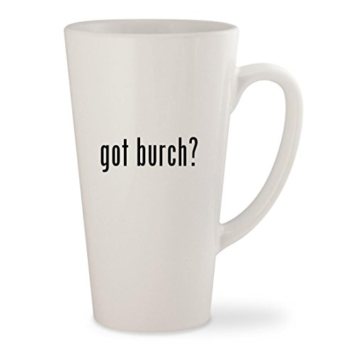 got burch? - White 17oz Ceramic Latte Mug Cup