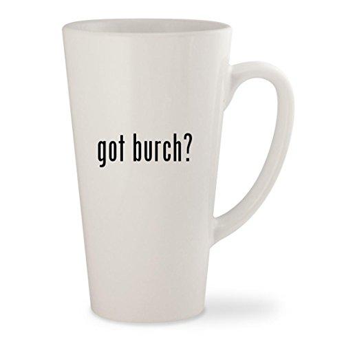 got burch? - White 17oz Ceramic Latte Mug Cup