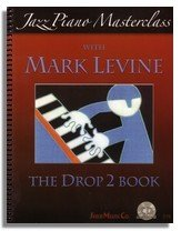 Jazz Piano Masterclass with Mark Levine - The Drop 2 Book