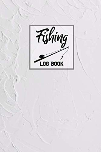 Fishing Log Book: Journal With Prompts You Can Track & Record Your Fishing Trips Including Location, Weather, Bait, Fish Caught, Weight & Notes