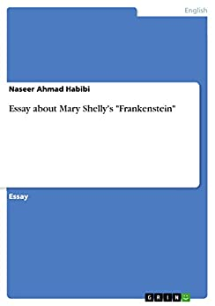 mary shelly essays Frankenstein mary shelley frankenstein essays are academic essays for citation these papers were written primarily by students and provide critical analysis of frankenstein by mary shelley.