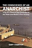 The Conscience of an Anarchist: Why It's Time to Say Good-Bye to the State and Build a Free Society