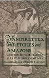 Vampirettes, Wretches, and Amazons : Western Representations of East European Women, , 0880335521