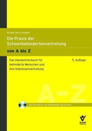 Die Praxis der Schwerbehindertenvertretung von A bis Z: Das Lexikon für behinderte Menschen und ihre Interessenvertretung (incl. CD-ROM)