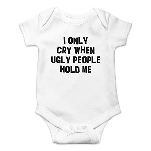 I Only Cry When Ugly People Hold Me Funny Humor Infant Baby Romper - Cute Novelty Gift (White, 6 Months)