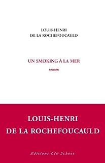 Un smoking à la mer : roman, La Rochefoucauld, Louis-Henri de