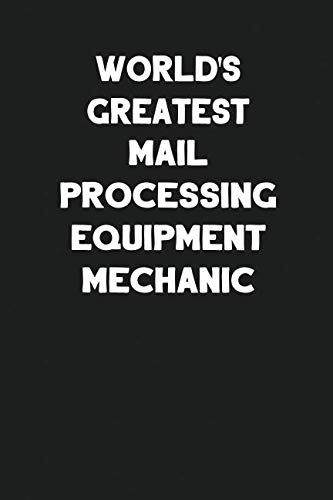 World's Greatest Mail Processing Equipment Mechanic: Blank Lined Composition Notebook Journals to Write In (Mailroom Equipment)