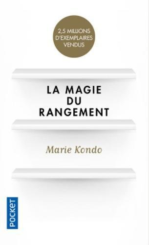 La magie du rangement [ The Life-Changing Magic of Tidying Up: The Japanese Art of Decluttering and Organizing ] (French Edition)