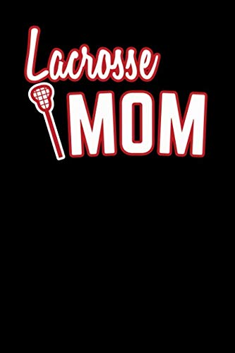 Lacrosse Mom: College Rule Lined Journal Notebook (Best Lacrosse Game Ever)