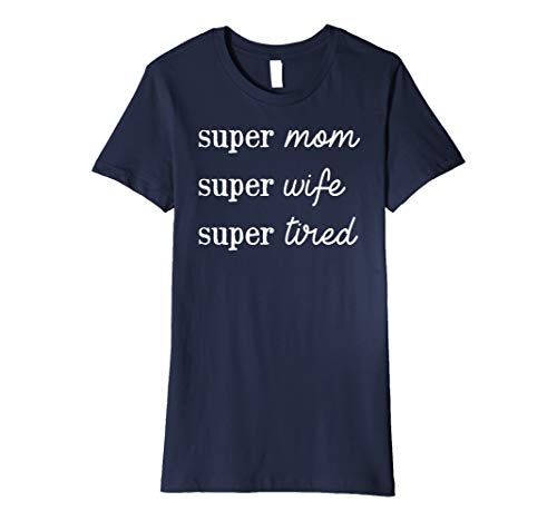 Womens Super Mom Super Wife Super Tired Funny Lifestyle T-Shirt (Super Mom Super Wife Super Tired T Shirt)