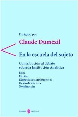 En la escuela del sujeto: Contribución al debate sobre la Institución Analítica Antígona: Amazon.es: Claude (director) Dumézil: Libros