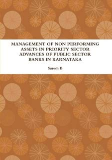 MANAGEMENT OF NON PERFORMING ASSETS IN PRIORITY SECTOR ADVANCES OF PUBLIC SECTOR BANKS IN KARNATAKA (Non Performing Assets In Public Sector Banks)
