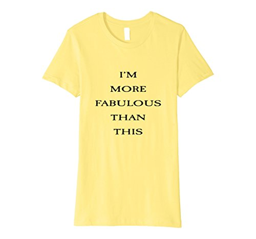Womens Lisa Rinna   I Am More Fabulous Than This Large Lemon