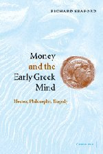 Money and the Early Greek Mind: Homer, Philosophy, Tragedy