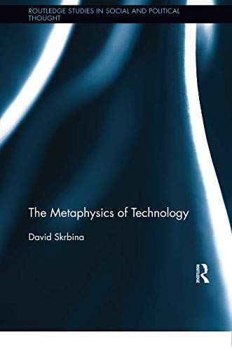 The Metaphysics of Technology (Routledge Studies in Social and Political Thought)