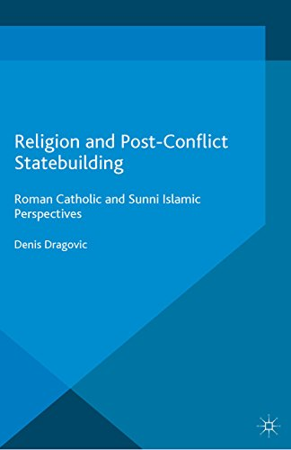 Download Religion and Post-Conflict Statebuilding: Roman Catholic and Sunni Islamic Perspectives (Palgrave Studies in Compromise after Conflict) Pdf