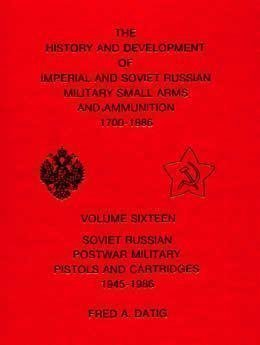 Soviet Russian Postwar Military Pistols and Cartridges, 1945-1986 (History and Development of Imperial and Soviet Russian Military Small Arms and Ammunition, 1700-1986, Vol. 16) (Arms Military Small)