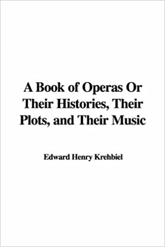 A Book of Operas or Their Histories, Their Plots, and Their Music