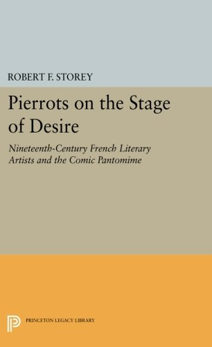 Pdf Arts Pierrots on the Stage of Desire: Nineteenth-Century French Literary Artists and the Comic Pantomime (Princeton Legacy Library)