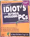 Complete Idiot's Guide to Buying and Upgrading PCs, Alpha Research Division Staff, 1567612741