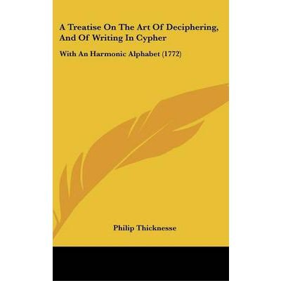 A Treatise On The Art Of Deciphering, And Of Writing In Cypher: With An Harmonic Alphabet (1772) (Hardback) - Common PDF