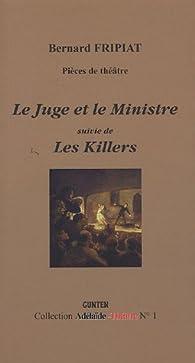 Le Juge et le Ministre suivie de Les Killers par Bernard Fripiat