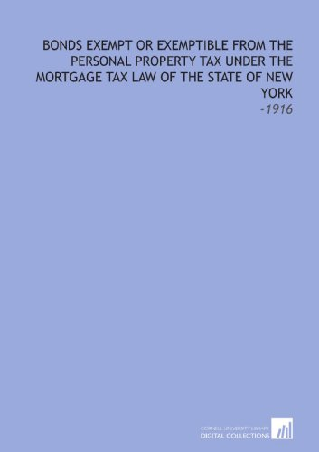 Bonds Exempt Or Exemptible From The Personal Property Tax Under The Mortgage Tax Law Of The State Of New York   1916