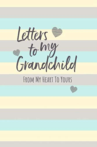 Letters To My Grandchild: Unisex Baby Writing Journal Book, Lined Notebook, Grandparents to Grandchild Keepsake Gift, 6