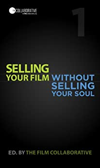 Selling Your Film Without Selling Your Soul by [The Film Collaborative]