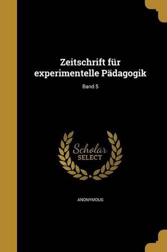 Download Zeitschrift Fur Experimentelle Padagogik; Band 5 (German Edition) PDF