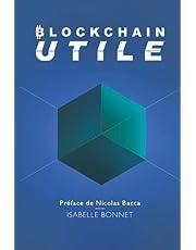 Blockchain Utile: Apprenez Bitcoin pour comprendre la révolution blockchain et crypto que vous soyez un professionnel voulant lancer des projets innovants en entreprise ou un investisseur qui se trouve nul en cryptomonnaie et qui veut devenir intelligent