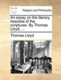 An Essay on the Literary Beauties of the Scriptures by Thomas Lloyd, Thomas Lloyd, 1140693409