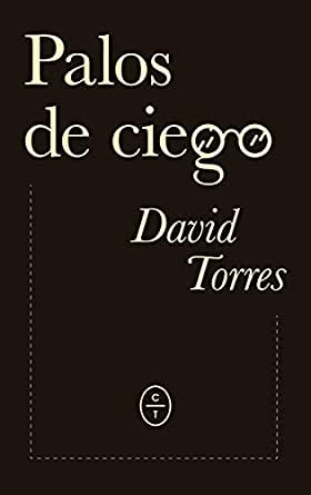 Palos de ciego eBook: David Torres: Amazon.es: Tienda Kindle