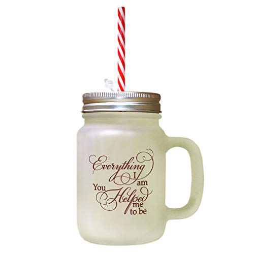 Maroon Everything I Am You Helped Me To Be Frosted Glass Mason Jar With Straw