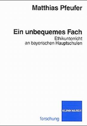 Ein unbequemes Fach. Ethikunterricht an bayerischen Hauptschulen