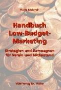 Handbuch Low Budget Marketing: Strategien und Kampagnen für Verein und Mittelstand