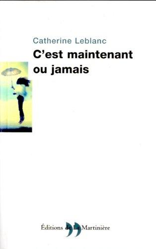 Cest maintenant ou jamais (French Edition)