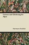 Grenzen Und Gliederung Der Alpen  (German Edition), Hermann Krollick, 1447433696