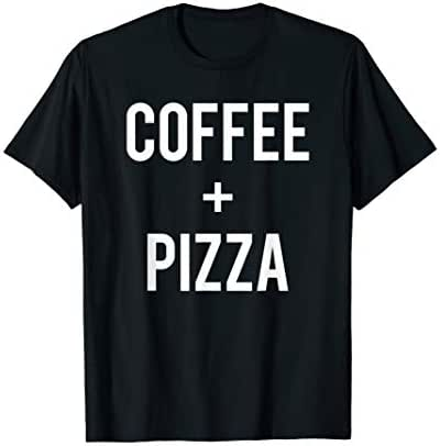 Funny Love Coffee And Pizza Run On Caffeine Drink Lover Gift T-Shirt