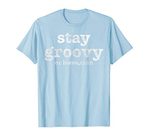 Stay Groovy Or Leave Man Vintage Retro Graphic T-Shirt