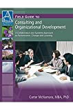 Field Guide to Consulting and Organizational Development : A Collaborative and Systems Approach to Performance, Change and Learning, McNamara, Carter, 1933719206