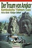 Der Traum von Angkor: Menschen und Mächte am Mekong. Kambodscha - Vietnam - Laos